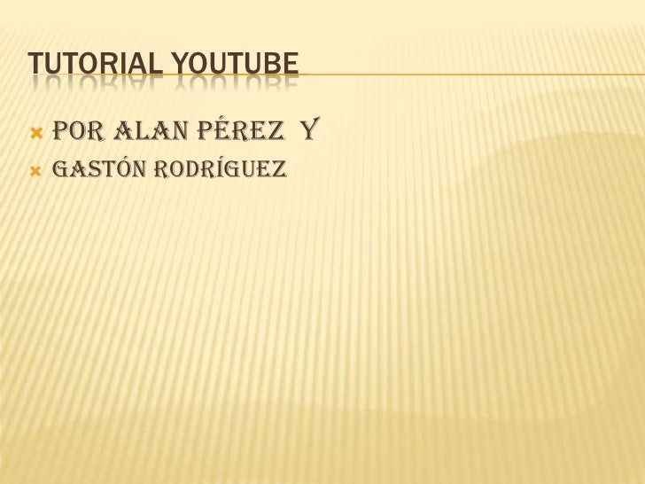 TUTORIAL YOUTUBE      Por Alan Pérez y      Gastón Rodríguez 