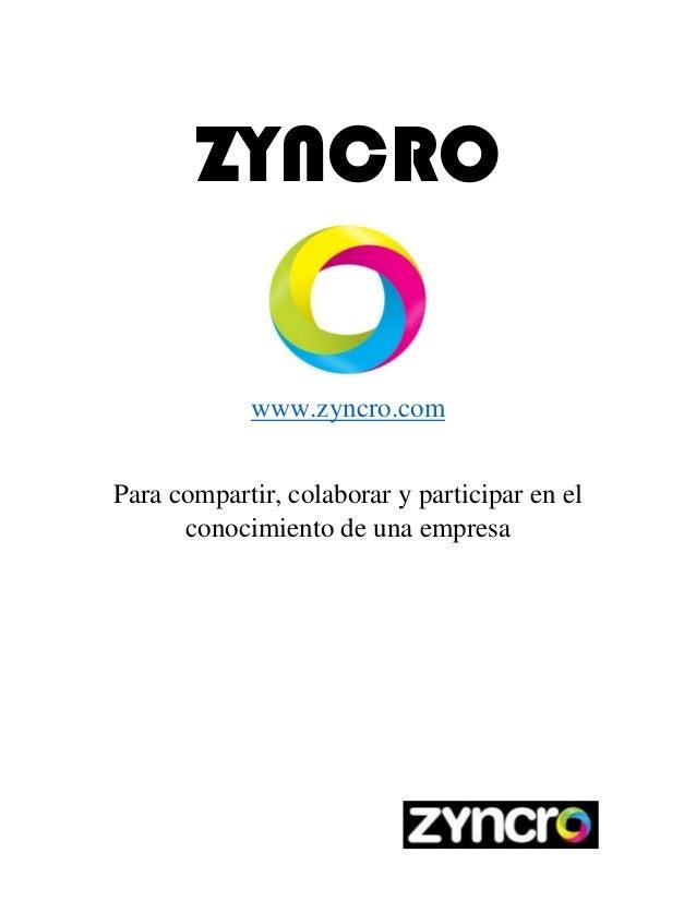 ZYNCROwww.zyncro.comPara compartir, colaborar y participar en elconocimiento de una empresa