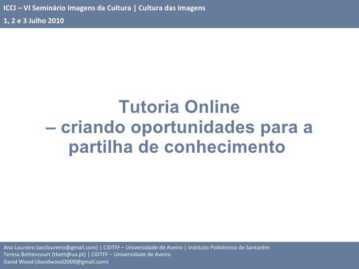 Tutoria Online – criando oportunidades para a partilha de conhecimento  Ana Loureiro (accloureiro@gmail.com) | CIDTFF – Un...