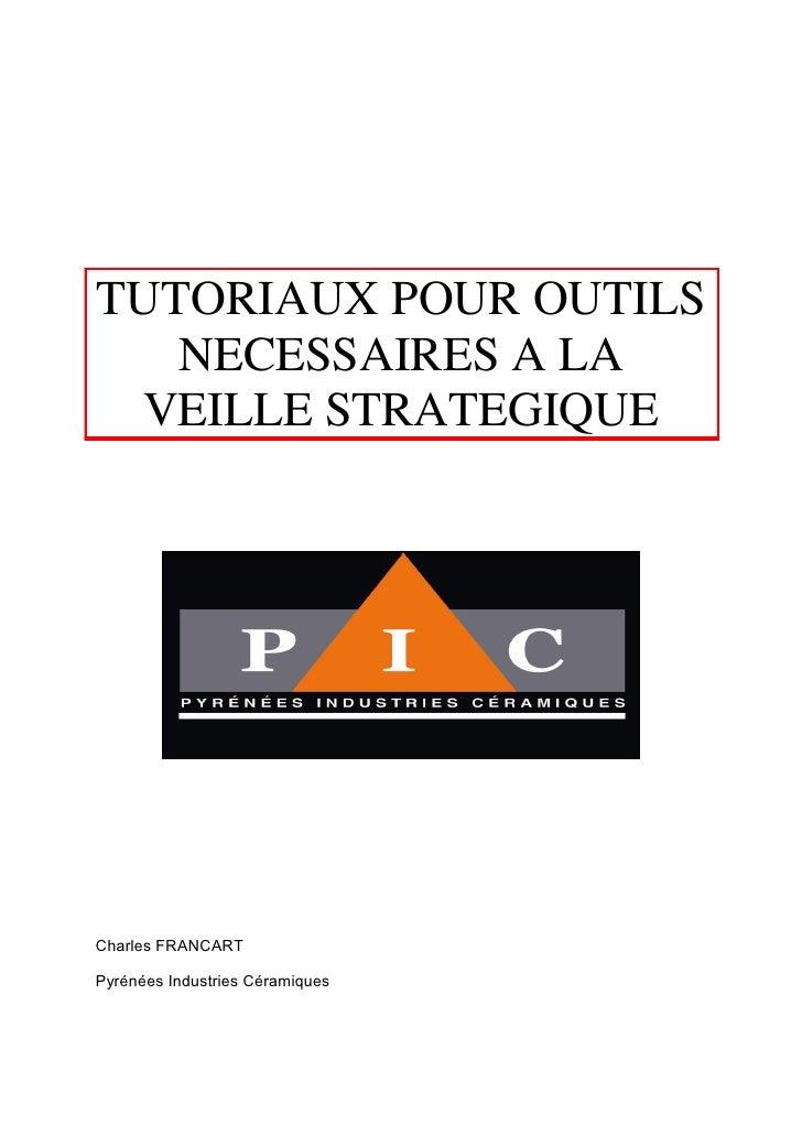 TUTORIAUX POUR OUTILS   NECESSAIRES A LA VEILLE STRATEGIQUECharles FRANCARTPyrénées Industries Céramiques