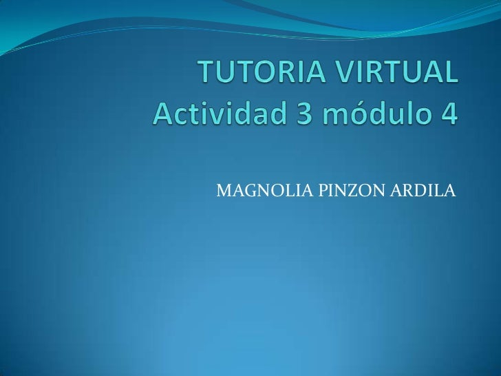 TUTORIA VIRTUALActividad 3 módulo 4<br />MAGNOLIA PINZON ARDILA<br />