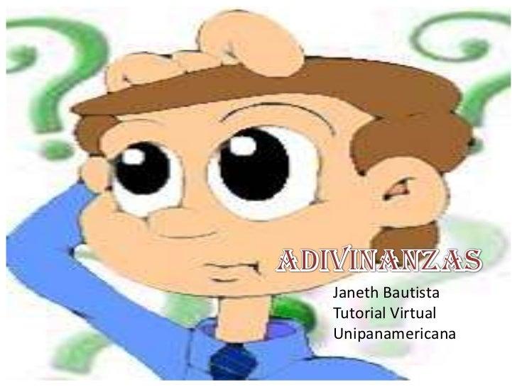 ADIVINANZAS<br />Janeth Bautista<br />Tutorial Virtual<br />Unipanamericana<br />