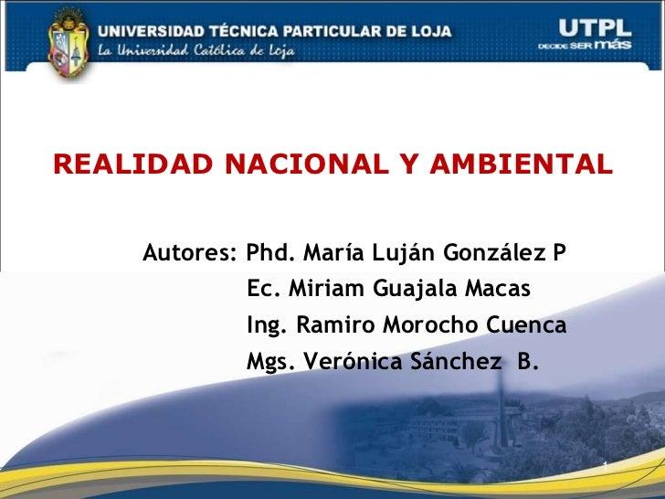 REALIDAD NACIONAL Y AMBIENTAL Autores: Phd. María Luján González P Ec. Miriam Guajala Macas Ing. Ramiro Morocho Cuenca Mgs...