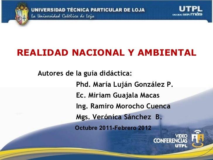 REALIDAD NACIONAL Y AMBIENTAL Autores de la guía didáctica:  Phd. María Luján González P. Ec. Miriam Guajala Macas Ing. Ra...