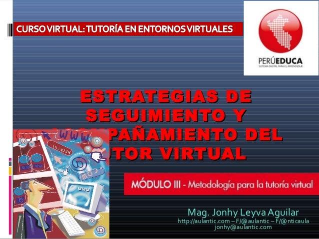 ESTRATEGIAS DEESTRATEGIAS DE SEGUIMIENTO YSEGUIMIENTO Y ACOMPAÑAMIENTO DELACOMPAÑAMIENTO DEL TUTOR VIRTUALTUTOR VIRTUAL Ma...