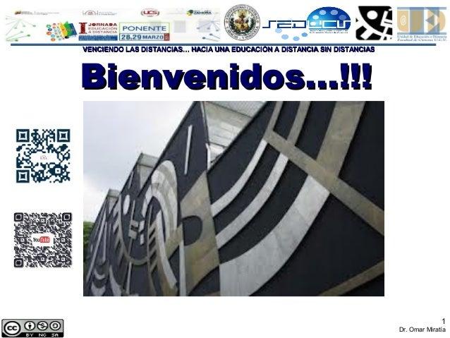 1 Dr. Omar Miratía VENCIENDO LAS DISTANCIAS… HACIA UNA EDUCACIÓN A DISTANCIA SIN DISTANCIASVENCIENDO LAS DISTANCIAS… HACIA...
