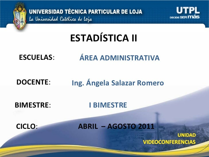 ESCUELAS : DOCENTE : BIMESTRE : ESTAD ÍSTICA II CICLO : ÁREA ADMINISTRATIVA I BIMESTRE ABRIL  – AGOSTO 2011 Ing. Ángela Sa...