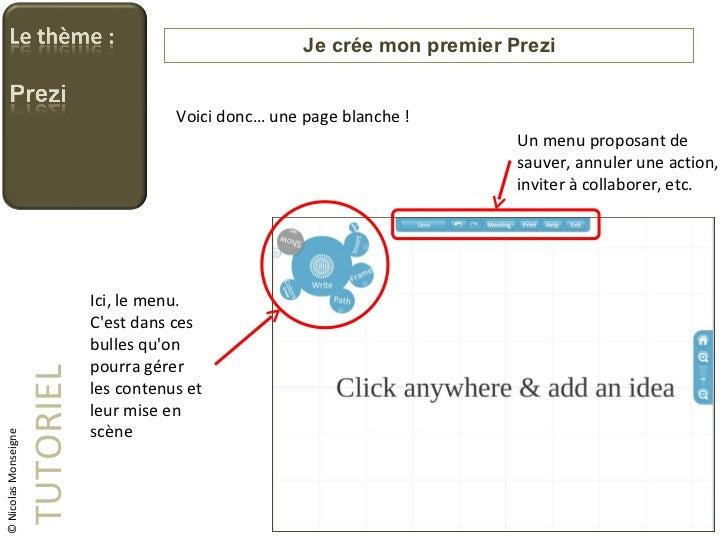 Je crée mon premier Prezi TUTORIEL Voici donc… une page blanche ! © Nicolas Monseigne Ici, le menu. C'est dans ces bulles ...