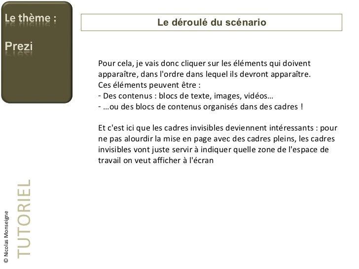 Le déroulé du scénario TUTORIEL © Nicolas Monseigne <ul><li>Pour cela, je vais donc cliquer sur les éléments qui doivent a...