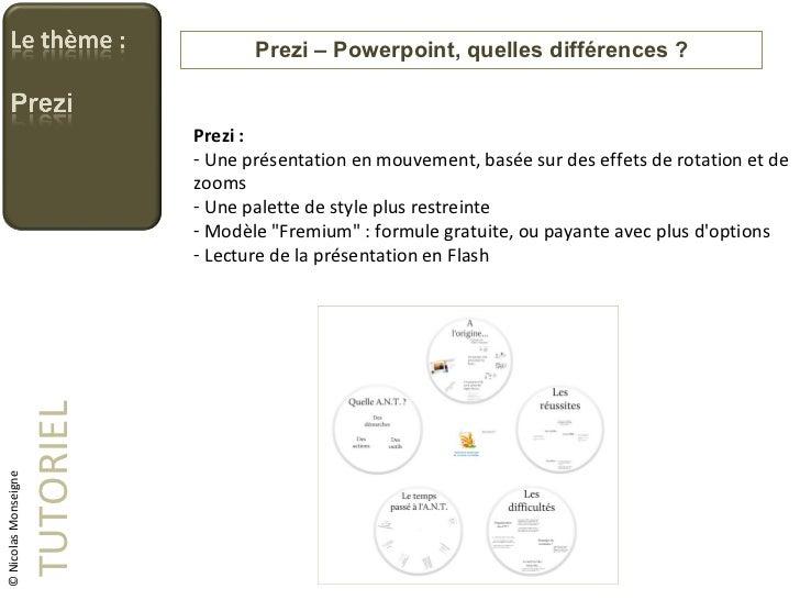 Prezi – Powerpoint, quelles différences ? TUTORIEL <ul><li>Prezi : </li></ul><ul><li>Une présentation en mouvement, basée ...