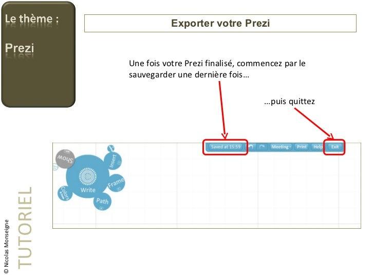 Exporter votre Prezi TUTORIEL © Nicolas Monseigne Une fois votre Prezi finalisé, commencez par le sauvegarder une dernière...
