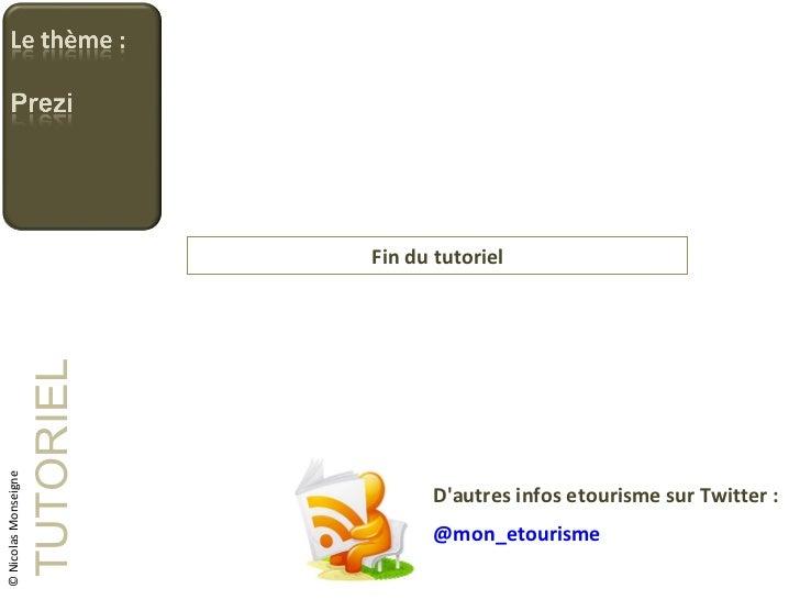 D'autres infos etourisme sur Twitter : @mon_etourisme TUTORIEL © Nicolas Monseigne Fin du tutoriel