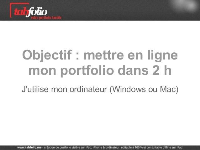 Objectif : mettre en ligne mon portfolio dans 2 hJutilise mon ordinateur (Windows ou Mac)
