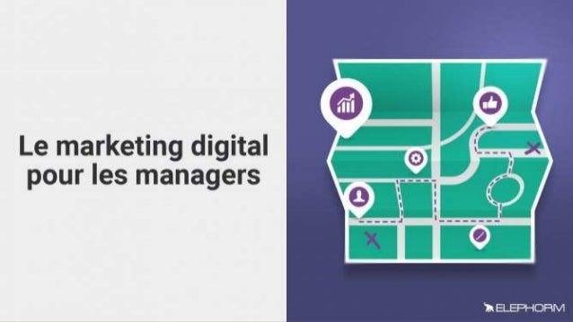 Le marketing digital pour les managers ATTENTION : ce document est le résultat de ma SELECTION du support que j'ai utilisé...