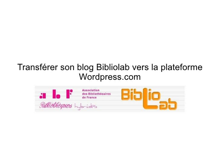 Transférer son blog Bibliolab vers la plateforme                Wordpress.com