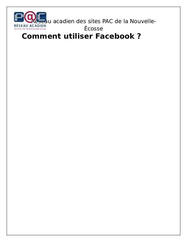 Réseau acadien des sites PAC de la Nouvelle-                   ÉcosseComment utiliser Facebook ?