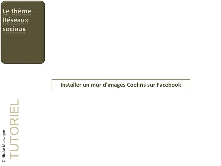 Installer un mur d'images Cooliris sur Facebook TUTORIEL © Nicolas Monseigne