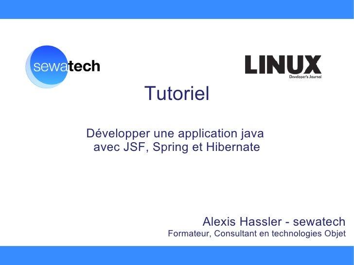 Tutoriel Développer une application java  avec JSF, Spring et Hibernate Alexis Hassler - sewatech Formateur, Consultant en...