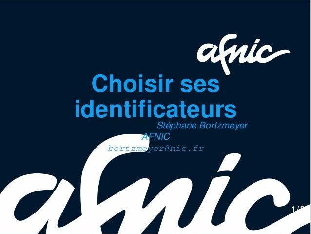 Choisir ses identificateursStéphane Bortzmeyer AFNIC bortzmeyer@nic.fr 1 / 34