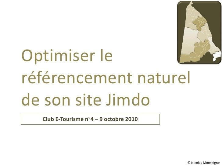 Optimiser le référencement naturel de son site Jimdo   Club E-Tourisme n°4 – 9 octobre 2010                               ...