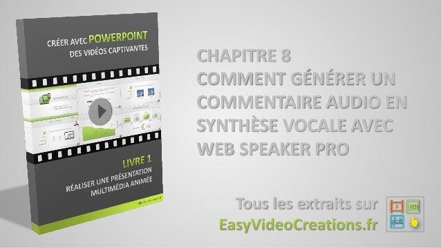 CHAPITRE 8 COMMENT GÉNÉRER UN COMMENTAIRE AUDIO EN SYNTHÈSE VOCALE AVEC WEB SPEAKER PRO Tous les extraits sur