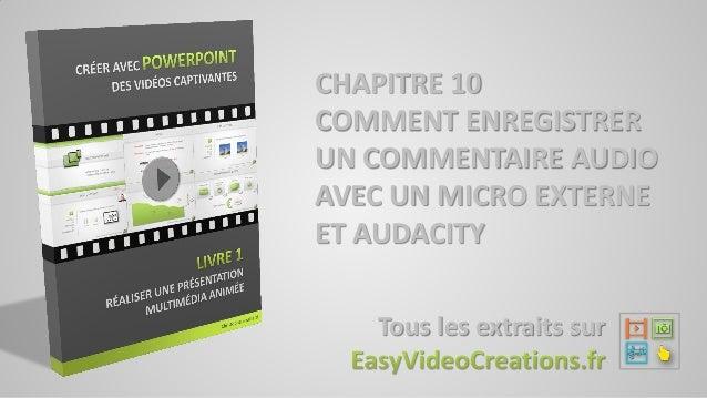 CHAPITRE 10 COMMENT ENREGISTRER UN COMMENTAIRE AUDIO AVEC UN MICRO EXTERNE ET AUDACITY Tous les extraits sur