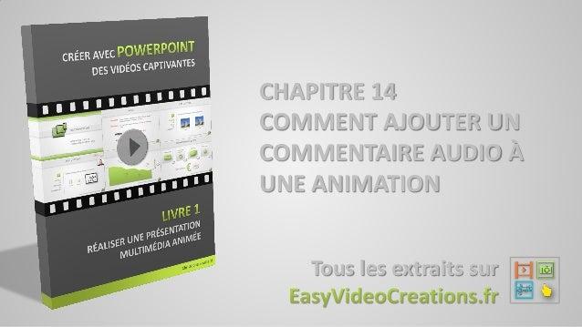 CHAPITRE 14 COMMENT AJOUTER UN COMMENTAIRE AUDIO À UNE ANIMATION Tous les extraits sur