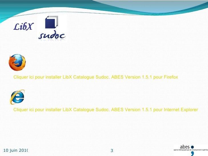 Cliquer ici pour installer LibX Catalogue Sudoc. ABES Version 1.5.1 pour Firefox Cliquer ici pour installer LibX Catalogue...