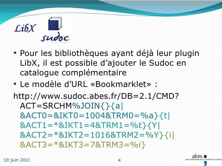 <ul><li>Pour les bibliothèques ayant déjà leur plugin LibX, il est possible d'ajouter le Sudoc en catalogue complémentaire...