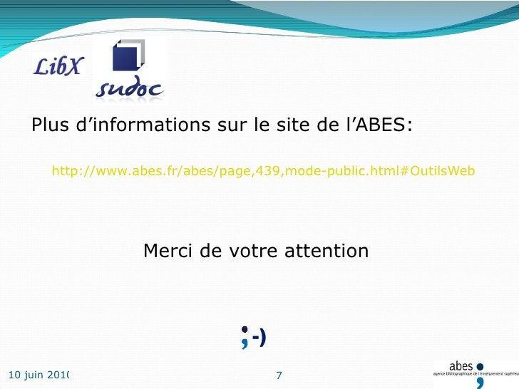 <ul><li>Plus d'informations sur le site de l'ABES: </li></ul><ul><li>  http://www.abes.fr/abes/page,439,mode-public.html#O...