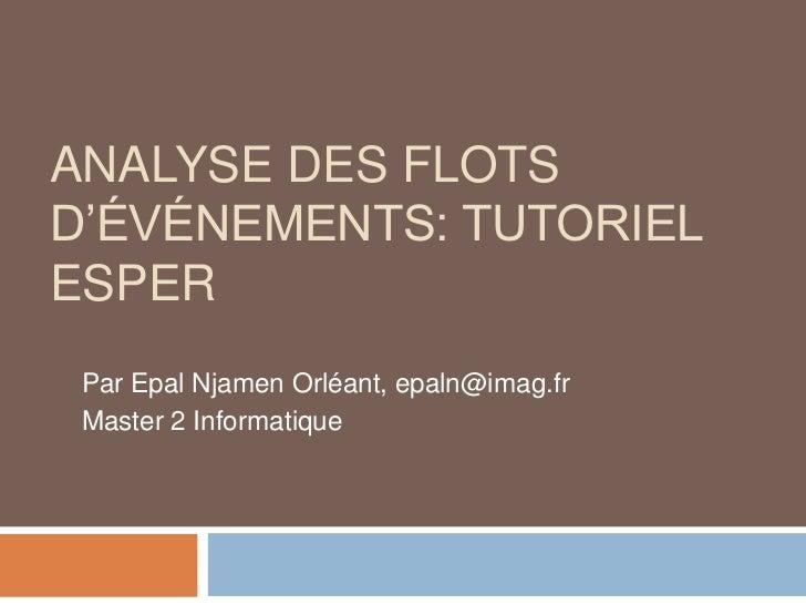ANALYSE DES FLOTSD'ÉVÉNEMENTS: TUTORIELESPER Par Epal Njamen Orléant, epaln@imag.fr Master 2 Informatique