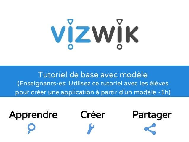 Tutoriel de base avec modèle  (Enseignants-es: Utilisez ce tutoriel avec les élèves  pour créer une application à partir d...