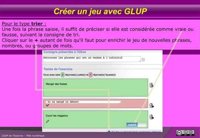 Créer un jeu avec GLUP Pour le type trier : Une fois la phrase saisie, il suffit de préciser si elle est considérée comme ...