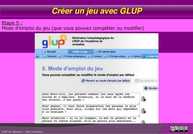 Créer un jeu avec GLUP Etape 5 : Mode d'emploi du jeu (que vous pouvez compléter ou modifier)  CDDP de l'Essonne – Pôle nu...