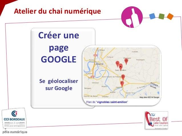 Atelier du chai numérique Créer une page GOOGLE Se géolocaliser sur Google