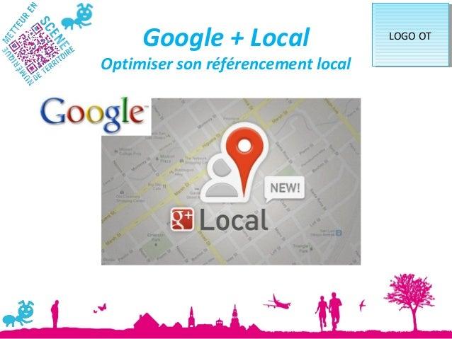 Google + Local                 LOGO OT                                     LOGO OTOptimiser son référencement local