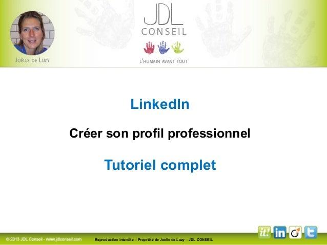 LinkedIn  Créer son profil professionnel  Tutoriel complet  Reproduction interdite – Propriété de Joelle de Luzy – JDL CON...