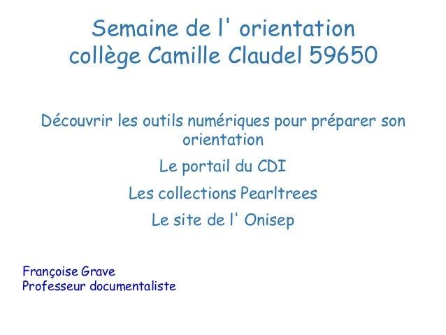 Semaine de l' orientation collège Camille Claudel 59650 Découvrir les outils numériques pour préparer son orientation Le p...