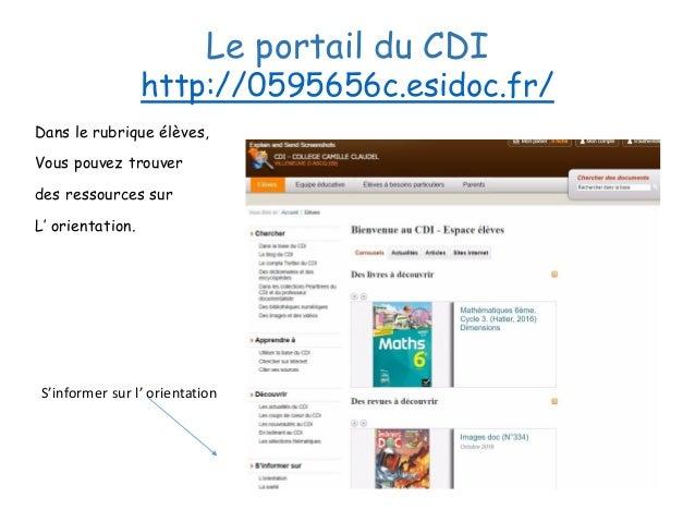 Le portail du CDI http://0595656c.esidoc.fr/ Dans le rubrique élèves, Vous pouvez trouver des ressources sur L' orientatio...