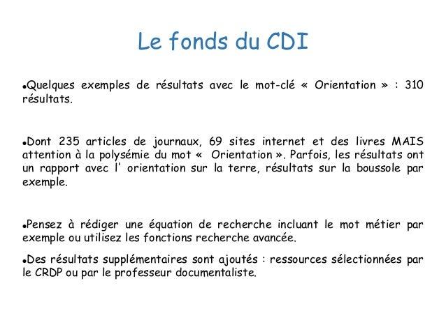 Le fonds du CDI ●Quelques exemples de résultats avec le mot-clé « Orientation » : 310 résultats. ●Dont 235 articles de jou...