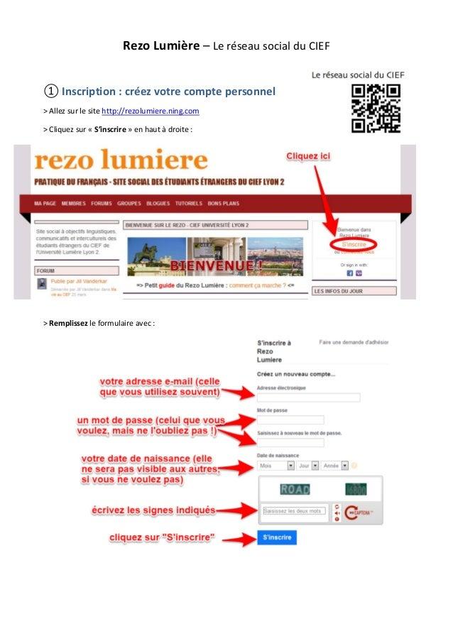 Rezo Lumière – Le réseau social du CIEF ① Inscription : créez votre compte personnel > Allez sur le site http://rezolumier...