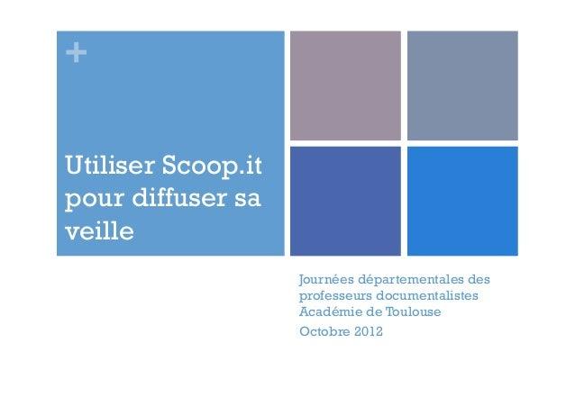 + Utiliser Scoop.it pour diffuser sa veille Journées départementales des professeurs documentalistes Académie de Toulouse ...