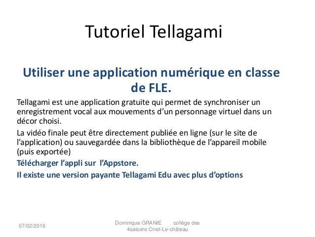 Tutoriel Tellagami Utiliser une application numérique en classe de FLE. Tellagami est une application gratuite qui permet ...