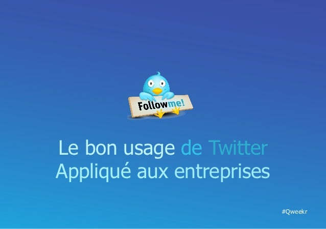 Le bon usage de TwitterAppliqué aux entreprises                           #Qweekr