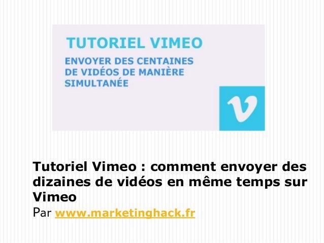 Tutoriel Vimeo : comment envoyer des dizaines de vidéos en même temps sur Vimeo Par www.marketinghack.fr