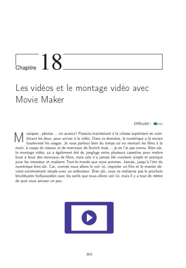 Chapitre 18 Les vidéos et le montage vidéo avec Movie Maker Difficulté : M usiques , photos. . . on avance ! Passons mainten...