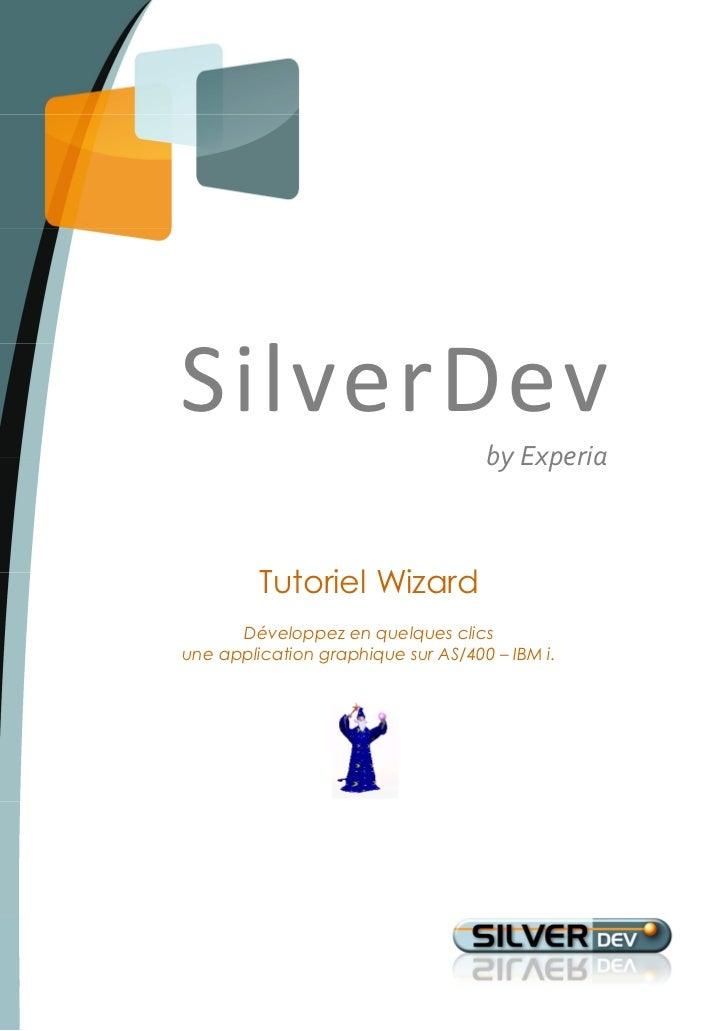 SilverDev                                    by Experia         Tutoriel Wizard      Développez en quelques clicsune appli...