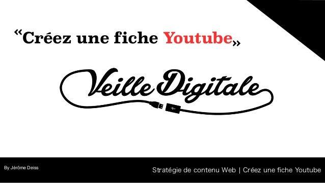 By Jérôme Deiss « « Stratégie de contenu Web ¦ Créez une fiche Youtube Créez une fiche Youtube