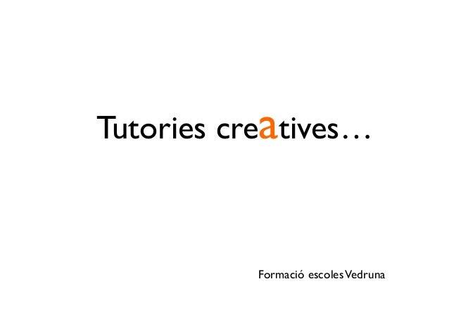 Tutories creatives…            Formació escoles Vedruna