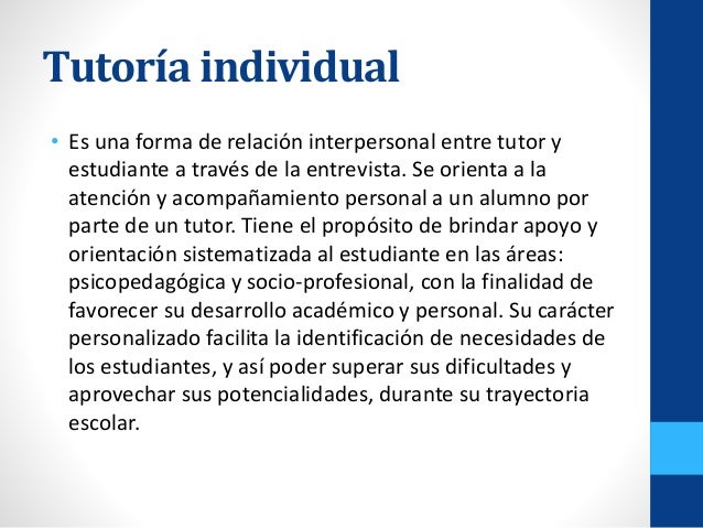 • Es una forma de relación interpersonal entre tutor y estudiante a través de la entrevista. Se orienta a la atención y ac...